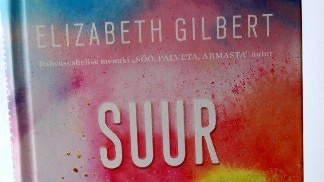 """Elisabeth Gilberti teos """"Suur võluvägi. Hirmudest vaba loominguline elu"""" (kirjastus Varrak)"""
