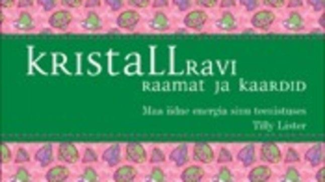 """Tilly Listeri """"Kristallravi raamat ja kaardid. Maa iidne energia sinu teenistuses"""". (Kirjastus Varrak)"""
