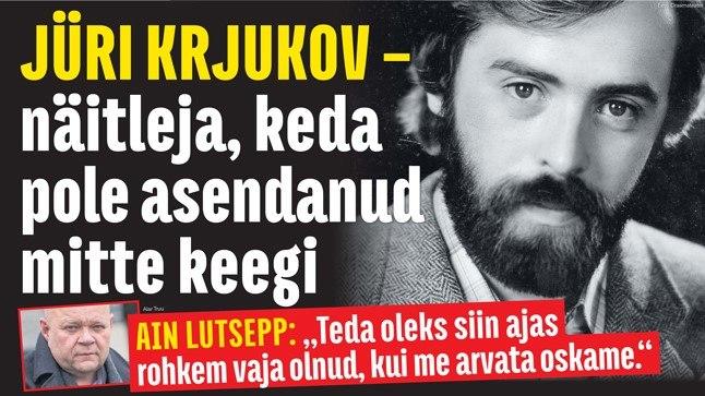 """""""Jüri Krjukov oleks oma praeguses eas ja praeguses ajas suur näitleja."""""""