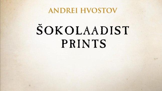 """Andresi Hvostov, """"Sokolaadist prints"""", Hea Lugu, 2016"""