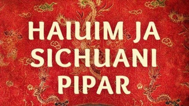 """Fuchsia Dunlop, """"Haiuim ja Sichuani pipar. Magushapu söömismeenutus Hiinast"""", Tänapäev, 2015, inglise keelest tõlkinud Kreet Volmer"""