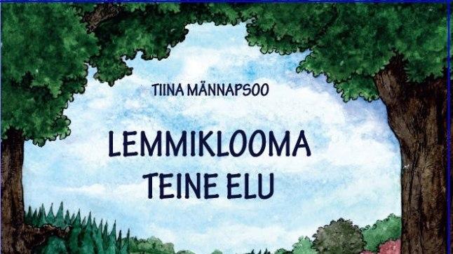 """Tiina Männapsoo - """"Lemmiklooma teine elu"""", 2017, kirjastus Mytho, 56 lk"""