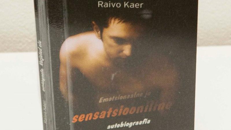 Raivo Kaera skandaalne elulooraamat ilmus ikkagi!